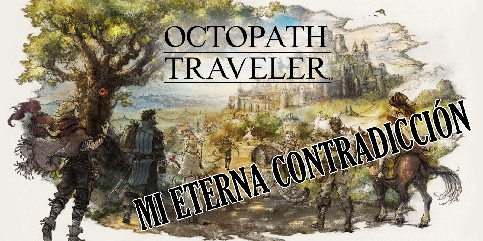 [Opinión] Octopath Traveler, mi eterna contradicción